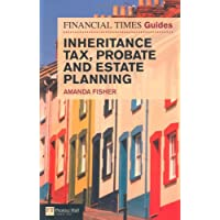Financial Times Guide to Inheritance Tax , Probate and Estate Planning (The FT Guides)