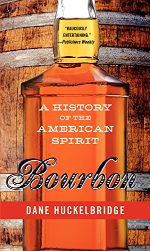 Bourbon: A History of the American Spirit by Dane Huckelbridge