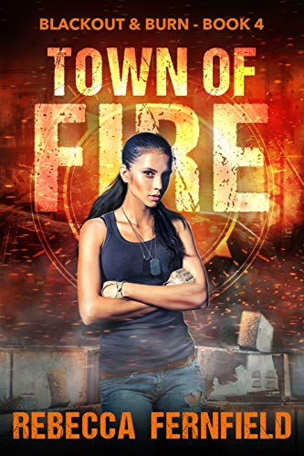 Town of Fire: An EMP Survival Thriller (Blackout & Burn Book 4) by [Fernfield, Rebecca]