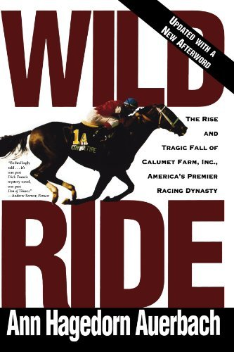 Wild Ride : The Rise and Fall of Calumet Farm Inc., America's Premier Racing Dyn