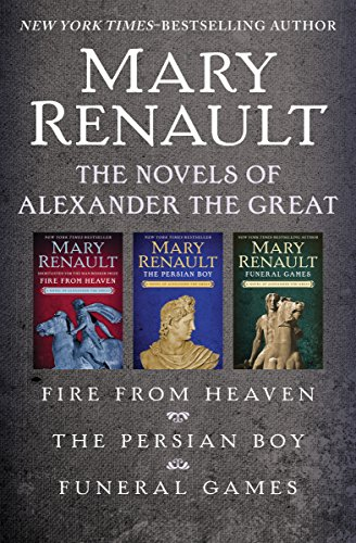 the-novels-of-alexander-the-great-fire-from-heaven-the-persian-boy-and-funeral-games