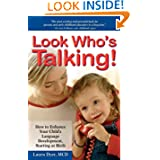 Look Who's Talking: How to Enhance Your Child's Language Development, Starting at Birth Laura Dyer, Bruce Lansky and Susan Spellman