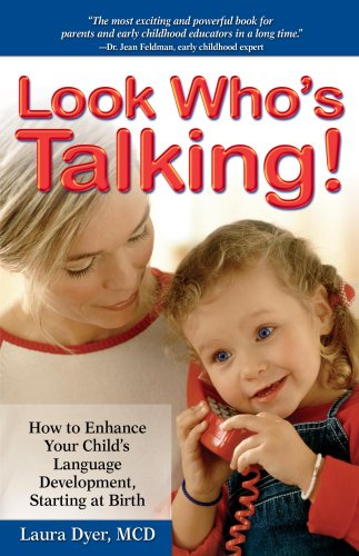 Look Who's Talking: How to Enhance Your Child's Language Development, Starting at Birth