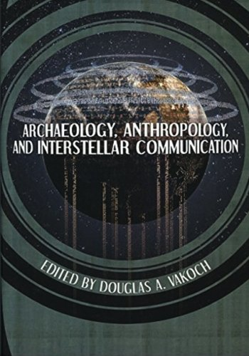 Archaeology, Anthropology, and Interstellar Communication (The NASA History Series)