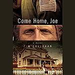 Come Home, Joe: A Novel   Tim Callahan