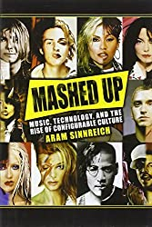 Mashed Up: Music, Technology, and the Rise of Configurable Culture (Sceince Techonology Culture)