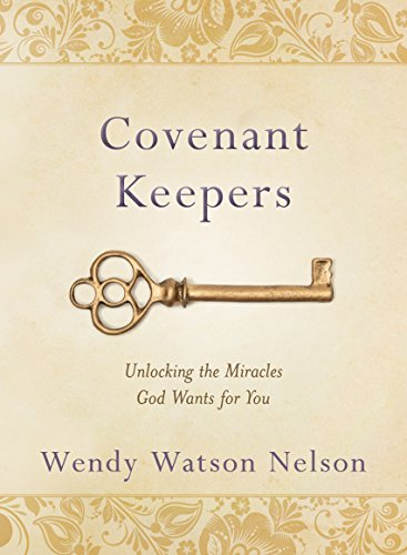 Covenant Keepers: Unlocking the Miracles God Wants For You