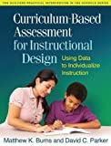 Curriculum-Based Assessment for Instructional Design: Using Data to Individualize Instruction (The Guilford Practical Intervention in the Schools Series)
