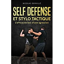 SELF DÉFENSE ET STYLO TACTIQUE: L'efficacité lors d'une agression (Pocket-stick Defense t. 1) (French Edition)