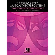 Contemporary Musical Theatre for Teens: Young Women's Edition Volume 2 31 Songs from 25 Musicals