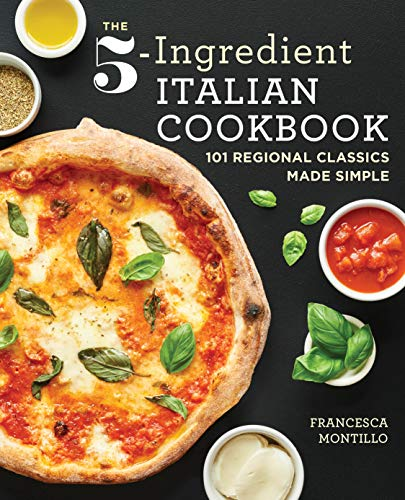 The 5-Ingredient Italian Cookbook: 101 Regional Classics Made Simple by Francesca Montillo