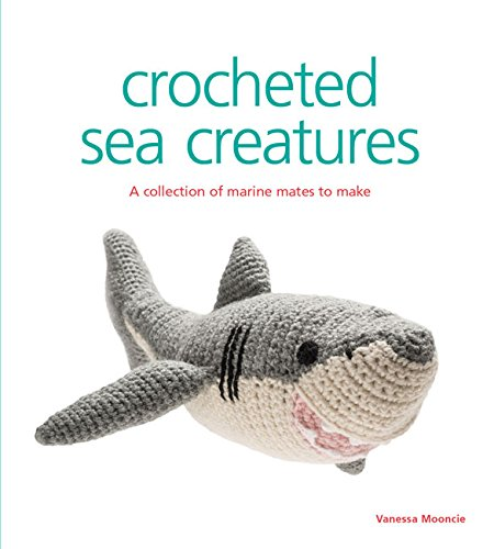Animal Crochet Pattern (Crocheted Sea Creatures: A Collection of Marine Mates to Make (Knitted))