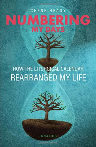 - Numbering My Days: How the Liturgical Calendar Rearranged My Life