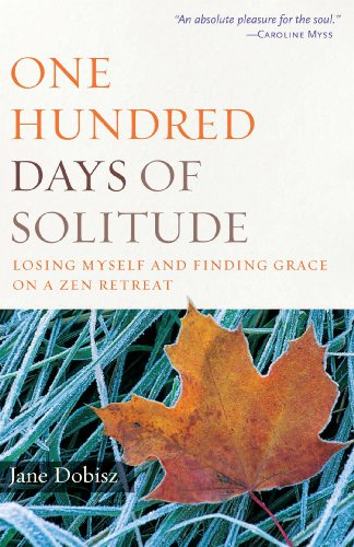 One Hundred Days of Solitude: Losing Myself and Finding Grace on a Zen Retreat