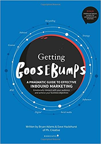 Getting Goosebumps: A Pragmatic Guide to Effective Inbound Marketing: Emotionally Connect with Your Audience and Achieve Your Business Objectives: ...