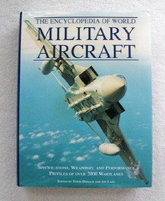 The Encyclopedia of World Military Aircraft. Specifications, Weaponry, & Performance Profiles of Over 2000 Warplanes