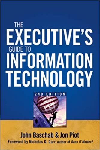 The Executives Guide to Information Technology by John ...