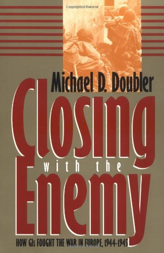 Closing with the Enemy: How GIs Fought the War in Europe, 1944-45 (Modern War Studies) by Michael D. Doubler (30-Sep-1995) Paperback