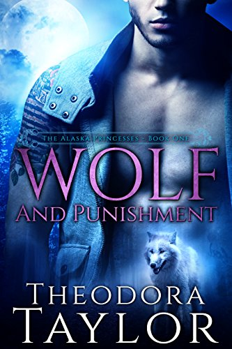 Wolf and Punishment (The Alaska Princesses Trilogy, Book 1): 50 Loving States, - Alaska Taylor