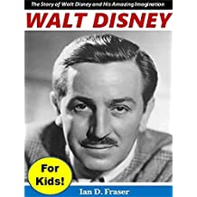 Walt Disney For Kids!: The Story of Walt Disney and His Amazing Imagination