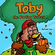 Toby the Farting Turkey: A Funny Fall Thanksgiving Rhyming Story For Kids About a Turkey Who Solves His Tootin