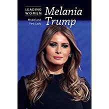Melania Trump: Model and First Lady (Leading Women)