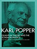 Quantum Theory and the Schism in Physics: From The Postscript to the Logic of Scientific Discovery