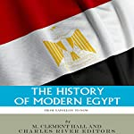 The History of Modern Egypt: From Napoleon to Now |  Charles River Editors,M. Clement Hall