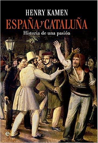 España Y Cataluña (Historia divulgativa): Amazon.es: Kamen, Henry, Calles Vales, José: Libros