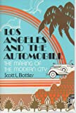 Los Angeles and the Automobile, Scott L. Bottles, 0520057953