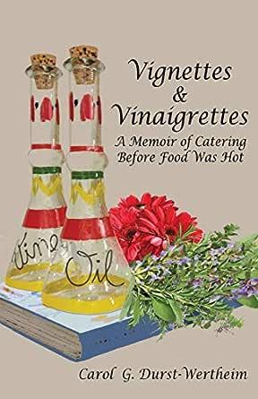 Amazon.com: Vignettes & Vinaigrettes: A Memoir Of Catering Before ...