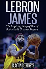 LeBron James: The Inspiring Story of One of Basketball's Greatest Players Paperback