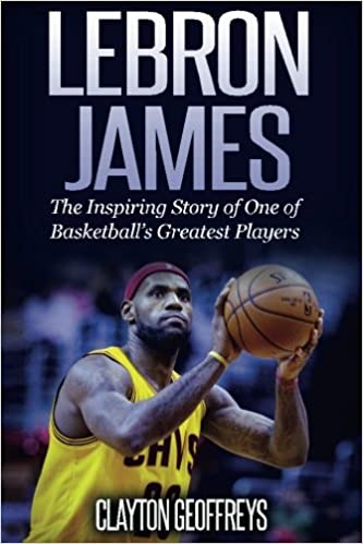 7dc2810d9f9 LeBron James  The Inspiring Story of One of Basketball s Greatest ...