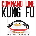 Command Line Kung Fu: Bash Scripting Tricks, Linux Shell Programming Tips, and Bash One-liners Hörbuch von Jason Cannon Gesprochen von: Brian E. Smith