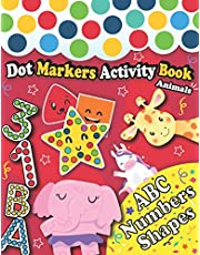 Dot Markers Activity Book : ABC Animals, Numbers And Shapes: Learn Letters alphabet With cute Animals, Numbers, Shapes, with Easy Guided BIG DOTS   Giant, Large, Do a dot page a day   Learn as you play   For baby, Toddler, Preschool, Kindergarten