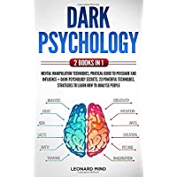 Dark Psychology: 2 books in 1: Mental Manipulation Techniques, Pratical Guide To Persuade and Influence + Dark…