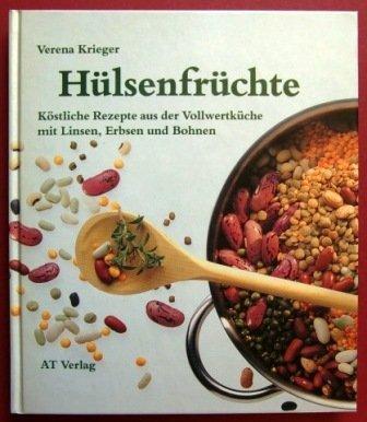 Hülsenfrüchte. Köstliche Rezepte aus der Vollwertküche mit Linsen, Erbsen und Bohnen