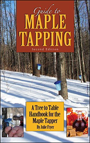 Guide to Maple Tapping: A Tree to Table Handbook for the Maple Tapper by [Fryer, Julie]