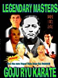 Legendary Masters of Goju Ryu Karate