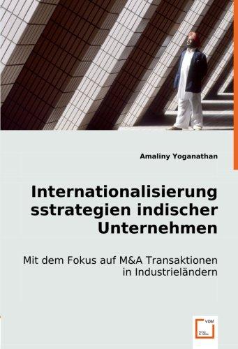 Download Internationalisierungsstrategien indischer Unternehmen: Mit dem Fokus auf M&A Transaktionen in Industrieländern (German Edition) pdf