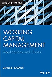 Working Capital Management: Applications and Case Studies (Wiley Corporate F&A)