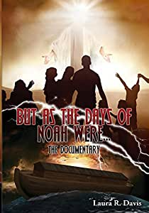 But As The Days of Noah Were...The Documentary