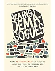 Against Demagogues: What Aristophanes Can Teach Us about the Perils of Populism and the Fate of Democracy, New Translations of the Acharnians and the Knights