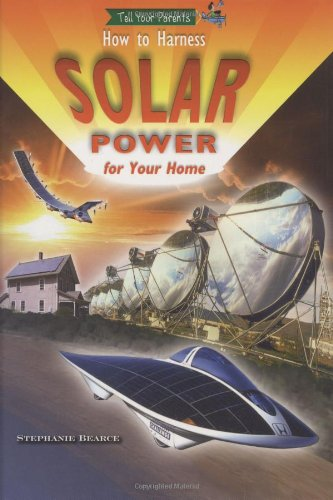 - How to Harness Solar Power for Your Home (Tell Your Parents)