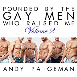 Pounded by the Gay Men Who Raised Me: Volume 2
