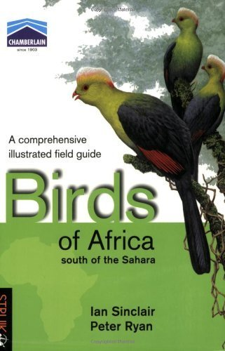 Birds of Africa South of the Sahara: A Comprehensive Illustrated Field Guide by Ian Sinclair (2009-03-01)