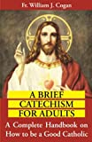 A Brief Catechism For Adults: A Complete Handbook