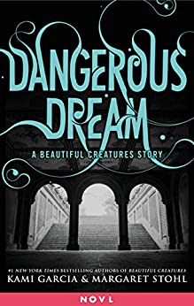 Dangerous Dream: A Beautiful Creatures Story (Dangerous Creatures) by [Garcia, Kami, Stohl, Margaret]