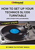 How To Set Up Your Technics SL1200 Turntable: And