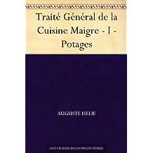 Traité Général de la Cuisine Maigre - I - Potages (French Edition)